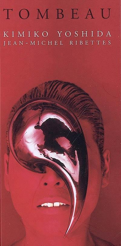Kimiko Yoshida : tombeau : Jean-Michel Ribettes | Ribettes, Jean-Michel