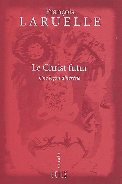 Le Christ futur : une leçon d'hérésie