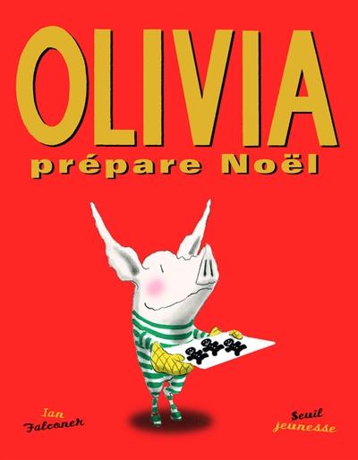 Olivia prépare Noël | Falconer, Ian (1959-....). Auteur