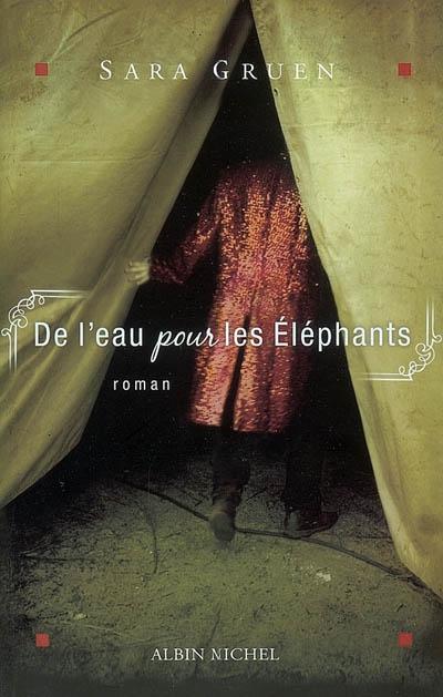 De l' eau pour les éléphants : roman / Sara Gruen   Gruen, Sara. Auteur