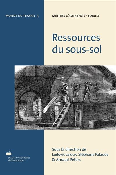 Métiers d'autrefois. Vol. 2. Ressources du sous-sol