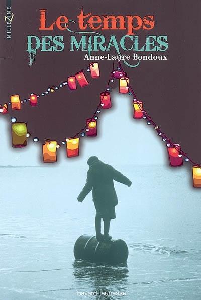 Le temps des miracles / Anne-Laure Bondoux   Bondoux, Anne-Laure (1971-....). Auteur