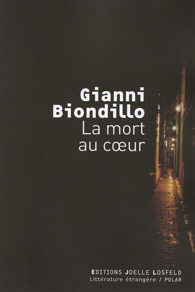 La mort au coeur | Biondillo, Gianni (1966-....). Auteur