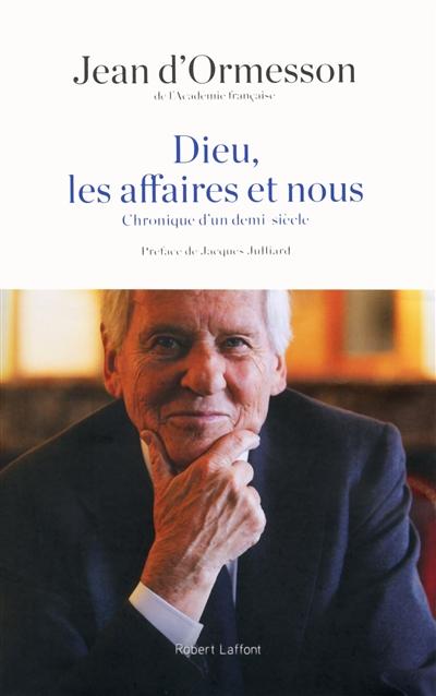 Dieu, les affaires et nous : chronique d'un demi-siècle | Ormesson, Jean d'. Auteur