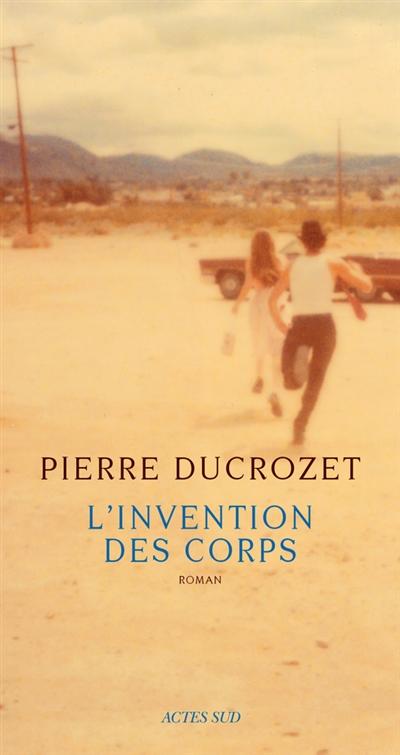 L' invention des corps : roman | Ducrozet, Pierre (1982-....). Auteur