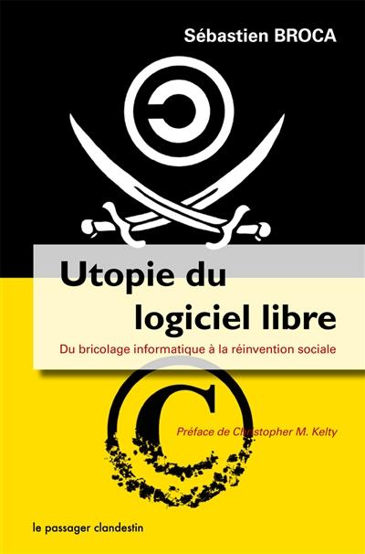 Utopie du logiciel libre : du bricolage informatique à la réinvention sociale