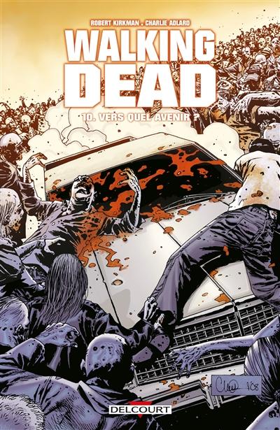 Walking dead. 10, Vers quel avenir ? / scénario Robert Kirkman | Kirkman, Robert. Auteur