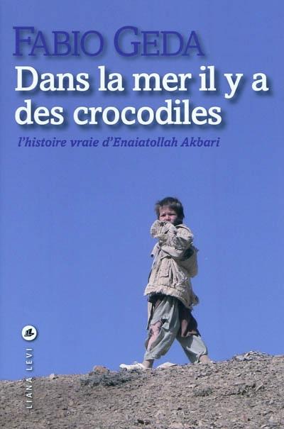 Dans la mer il y a des crocodiles : l'histoire vraie d'Enaiatollah Akbari | Akbari, Enaiatollah. Auteur