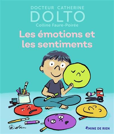 émotions et les sentiments (Les)   Dolto-Tolitch, Catherine (1946-....). Auteur