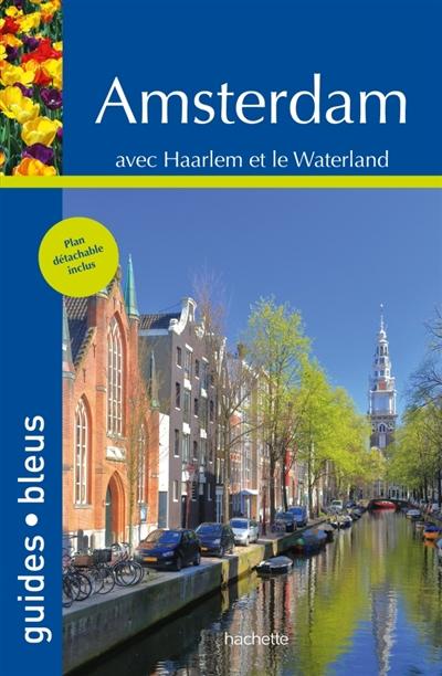 Amsterdam : avec Haarlem et le Waterland  