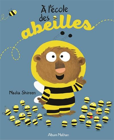 A l'école des abeilles / Nadia Shireen   Shireen, Nadia. Illustrateur