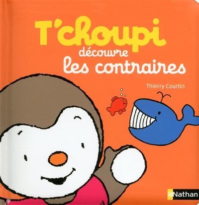 T'choupi découvre les contraires / Thierry Courtin | Courtin, Thierry (1954-....). Auteur