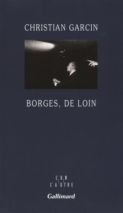 Borges, de loin / Christian Garcin | Garcin, Christian (1959-...). Auteur
