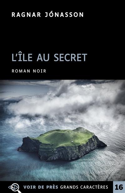 L' île au secret : roman noir | Ragnar Jonasson (1976-....). Auteur
