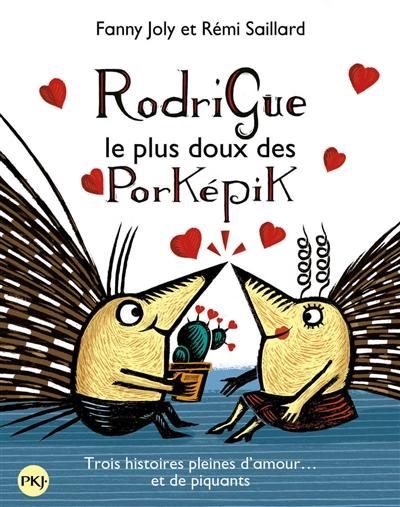 Rodrigue, le plus doux des Porképik : trois histoires pleines d'amour... et de piquants