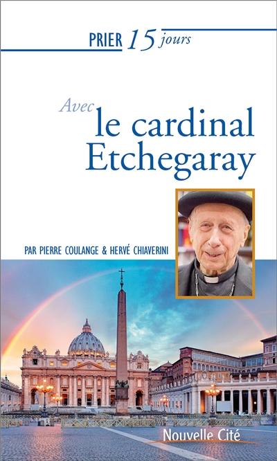 Prier 15 jours avec le cardinal Etchegaray