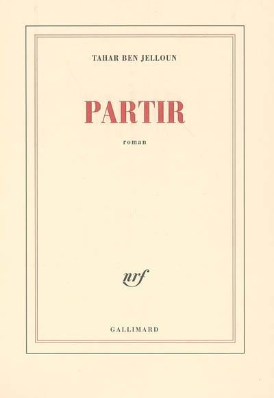Partir : roman / Tahar Ben Jelloun | Ben Jelloun, Tahar (1944-....). Auteur