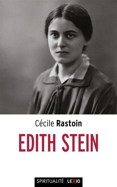 Edith Stein, 1891-1942 : enquête sur la source