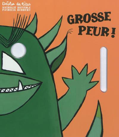 Grosse peur ! / Nathalie Dieterlé, Patricia Berreby | Dieterlé, Nathalie (1966-....). Auteur