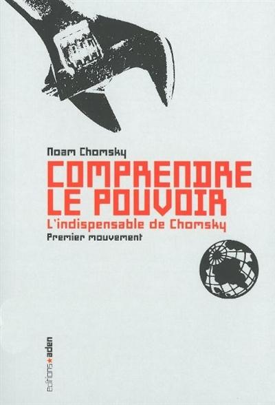 Comprendre le pouvoir : l'indispensable de Chomsky. Premier mouvement