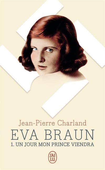 Eva Braun. Vol. 1. Un jour mon prince viendra