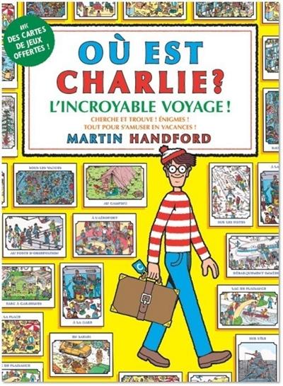 Où est Charlie ? : l'incroyable voyage ! : cherche et trouve ! énigmes ! tout pour s'amuser en vacances
