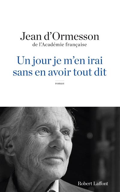 jour je m'en irai, sans en avoir tout dit (Un) | Ormesson, Jean d'. Auteur
