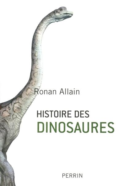 Histoire des dinosaures | Allain, Ronan. Auteur