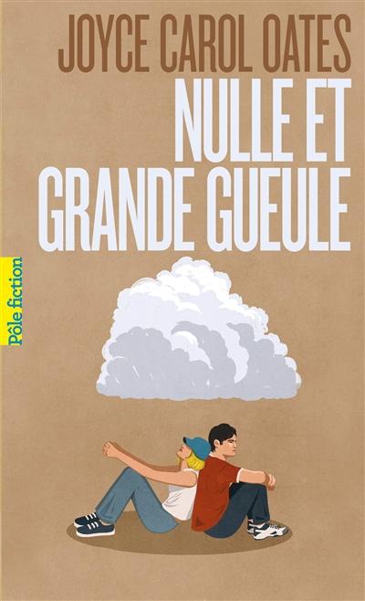 Nulle et Grande gueule | Oates, Joyce Carol (1938-....). Auteur