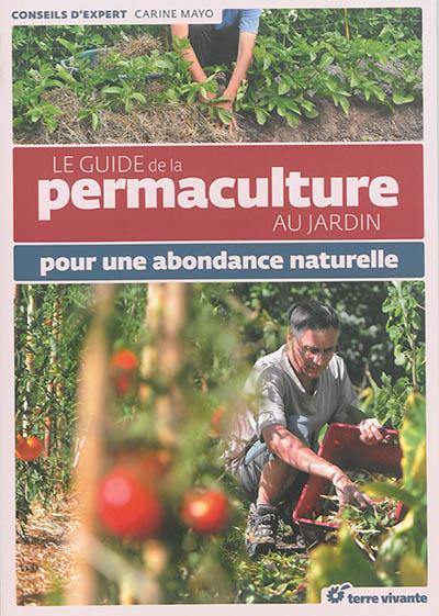 Le guide de la permaculture au jardin : pour une abondance naturelle / Carine Mayo | Mayo, Carine. Auteur