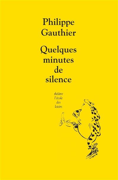 Quelques minutes de silence   Gauthier, Philippe (1977-....). Auteur