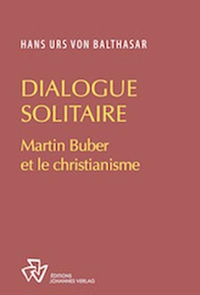 Dialogue solitaire : martin buber et le christianisme