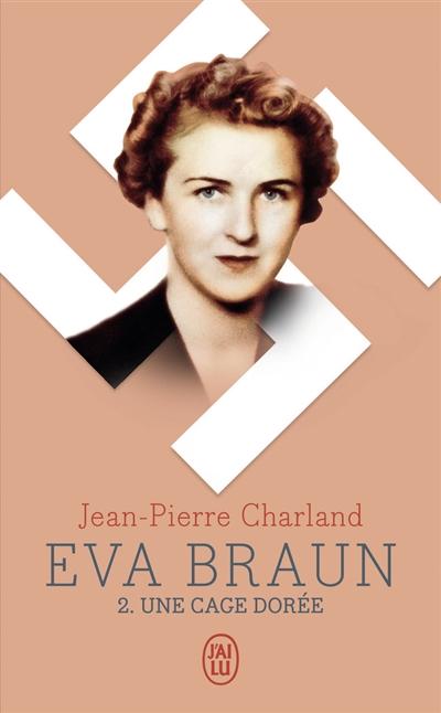 Eva Braun. Vol. 2. Une cage dorée