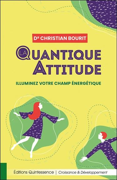 La quantique attitude : illuminez votre champ énergétique