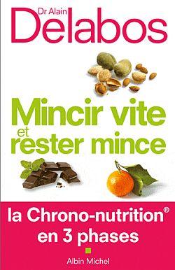 Mincir vite et rester mince : la chrono-nutrition en 3 phases | Delabos, Alain. Auteur