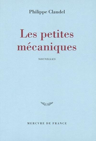 Les petites mécaniques : nouvelles | Philippe Claudel (1962-....). Auteur