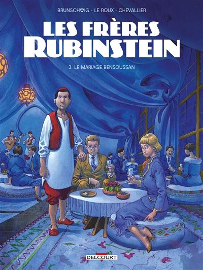 Les frères Rubinstein. Vol. 3. Le mariage Bensoussan
