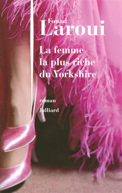 La femme la plus riche du Yorkshire : roman / Fouad Laroui | Laroui, Fouad