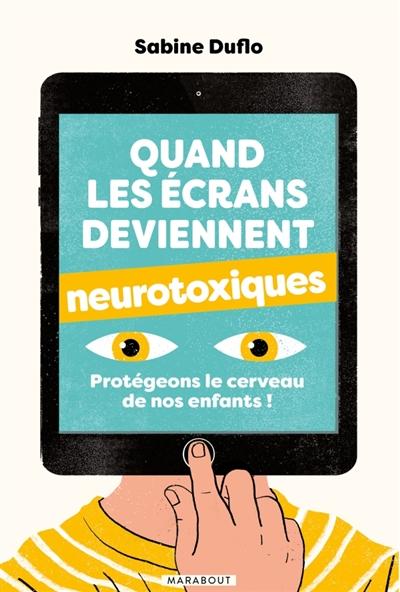 Quand les écrans deviennent neurotoxiques   Duflo, Sabine. Auteur