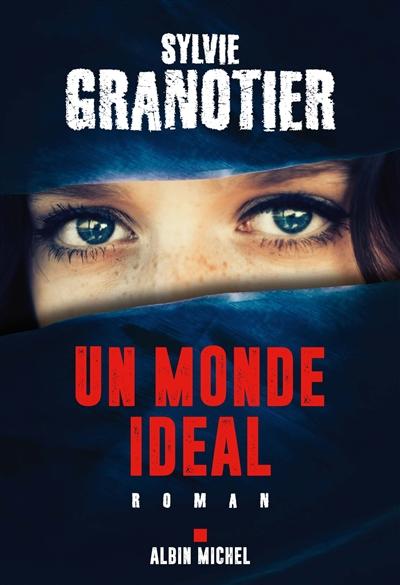 Un monde idéal / Sylvie Granotier | Granotier, Sylvie (1951-....). Auteur