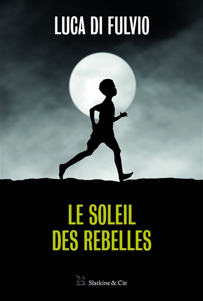 Le soleil des rebelles / Luca Di Fulvio   Di Fulvio, Luca (1957-....). Auteur