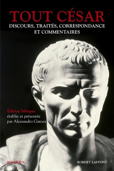 Tout César : discours, traités, correspondance et commentaires