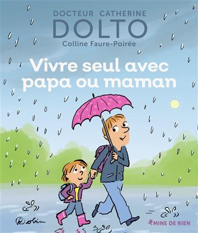 Vivre seul avec papa ou maman   Dolto-Tolitch, Catherine (1946-....). Auteur