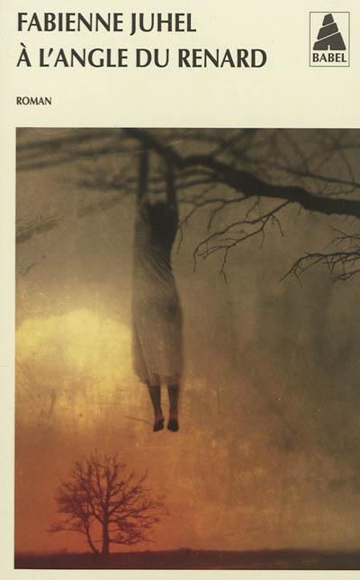 A l'angle du renard : roman / Fabienne Juhel | Juhel, Fabienne. Auteur