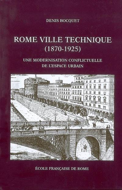 Rome, ville technique (1870-1925) : une modernisation conflictuelle de l'espace urbain