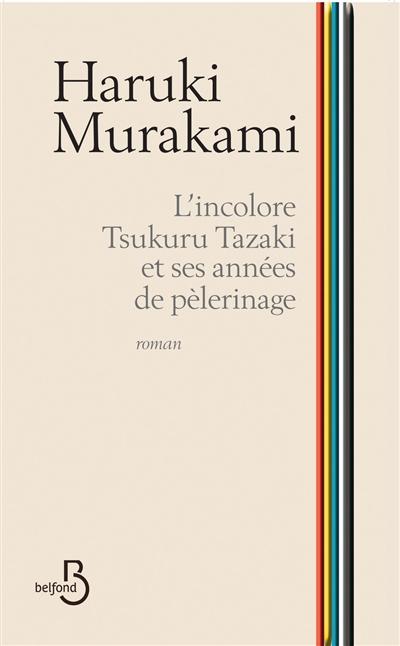 L' incolore Tsukuru Tazaki et ses années de pèlerinage / Haruki Murakami | Murakami, Haruki (1949-....). Auteur