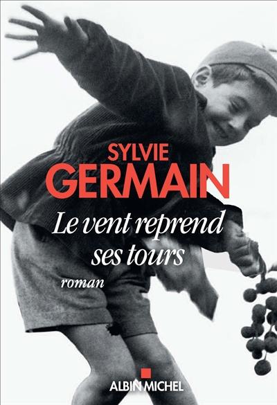 Le vent reprend ses tours : roman / Sylvie Germain | Germain, Sylvie. Auteur