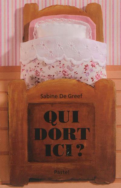 Qui dort ici ? / Sabine De Greef | De Greef, Sabine (1956-....). Auteur