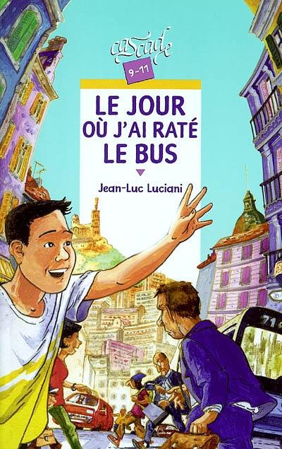 Le jour où j'ai raté le bus / Jean-Luc Luciani   Luciani, Jean-Luc (1960-....). Auteur