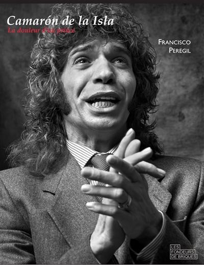 Camarón de La Isla : la douleur d'un prince | Francisco Peregil (1967-....). Auteur
